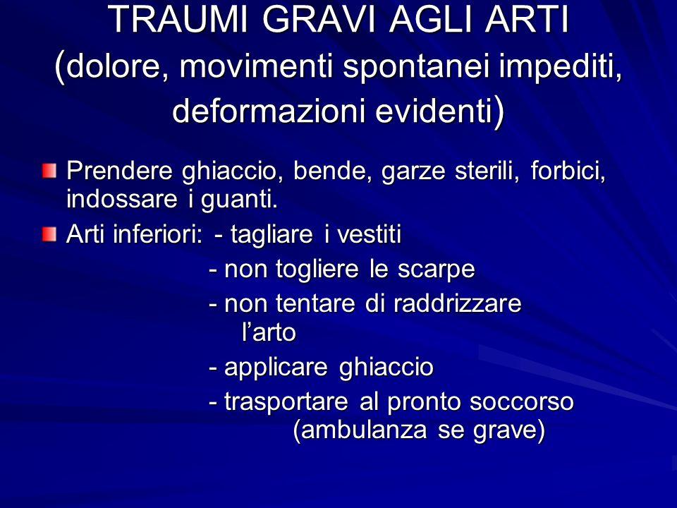 TRAUMI GRAVI AGLI ARTI (dolore, movimenti spontanei impediti, deformazioni evidenti)