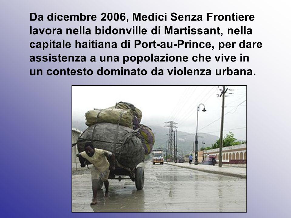 Da dicembre 2006, Medici Senza Frontiere lavora nella bidonville di Martissant, nella capitale haitiana di Port-au-Prince, per dare assistenza a una popolazione che vive in un contesto dominato da violenza urbana.