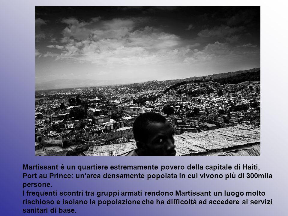 Martissant è un quartiere estremamente povero della capitale di Haiti, Port au Prince: un area densamente popolata in cui vivono più di 300mila persone.