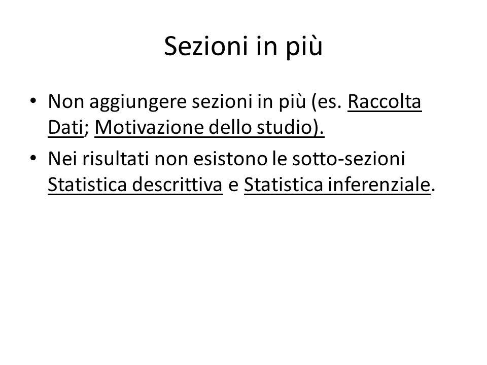 Sezioni in più Non aggiungere sezioni in più (es. Raccolta Dati; Motivazione dello studio).