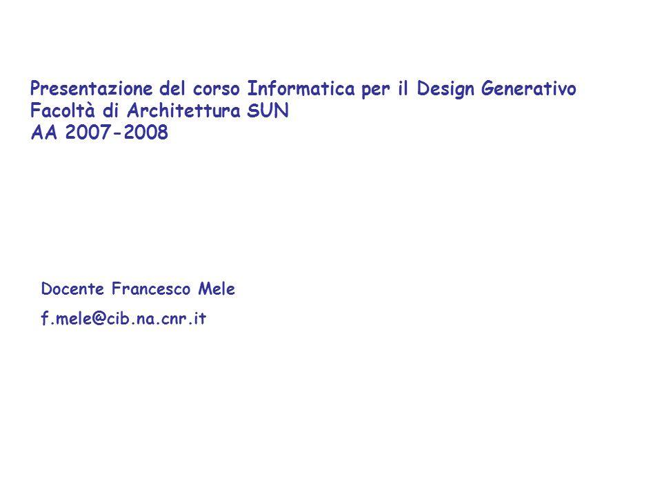Presentazione del corso Informatica per il Design Generativo Facoltà di Architettura SUN AA 2007-2008