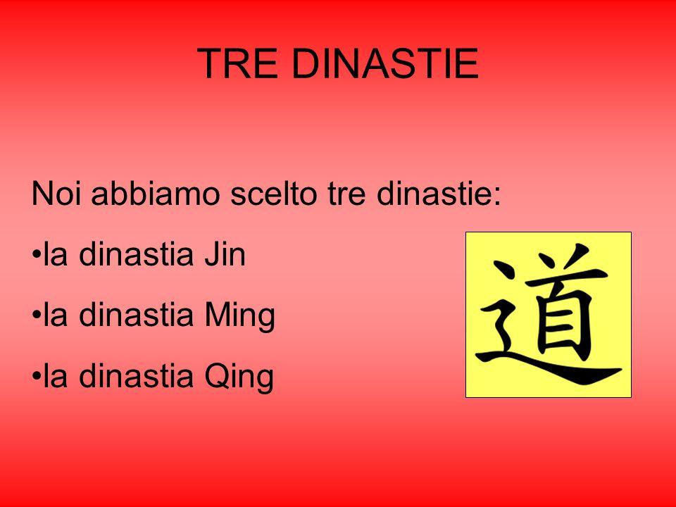 TRE DINASTIE Noi abbiamo scelto tre dinastie: la dinastia Jin