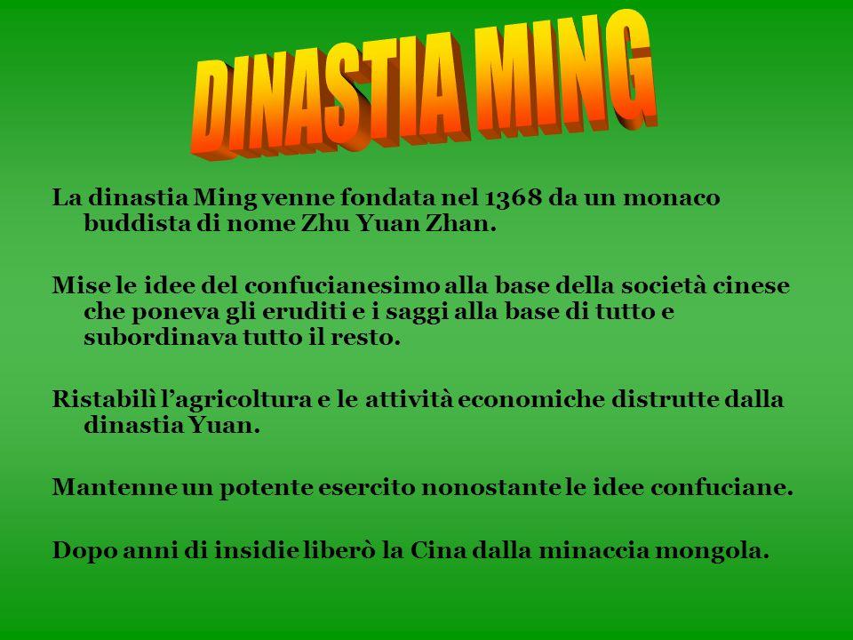 DINASTIA MING La dinastia Ming venne fondata nel 1368 da un monaco buddista di nome Zhu Yuan Zhan.