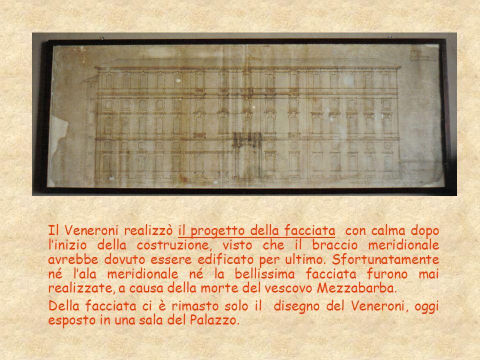 Il Veneroni realizzò il progetto della facciata con calma dopo l'inizio della costruzione, visto che il braccio meridionale avrebbe dovuto essere edificato per ultimo. Sfortunatamente né l'ala meridionale né la bellissima facciata furono mai realizzate, a causa della morte del vescovo Mezzabarba.