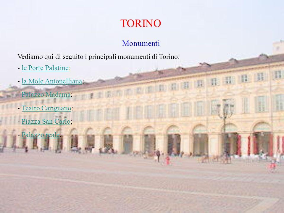 TORINO Monumenti. Vediamo qui di seguito i principali monumenti di Torino: - le Porte Palatine; - la Mole Antonelliana;