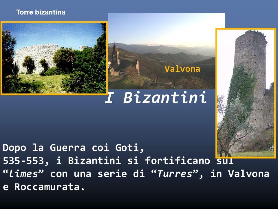 Valvona I Bizantini Dopo la Guerra coi Goti, 535-553, i Bizantini si fortificano sul limes con una serie di Turres , in Valvona e Roccamurata.