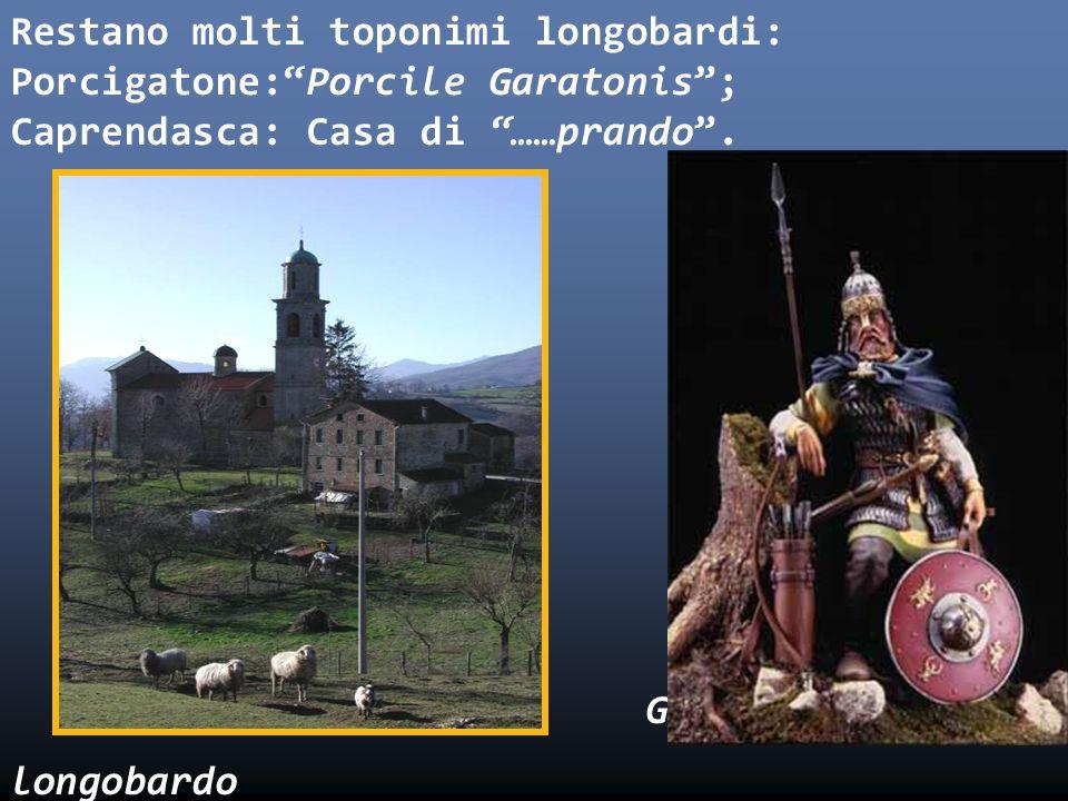 Restano molti toponimi longobardi: Porcigatone: Porcile Garatonis ; Caprendasca: Casa di ……prando . Porcigatone Guerrriero longobardo
