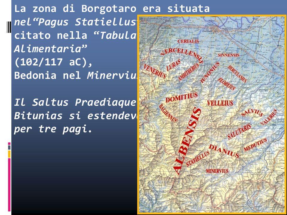 La zona di Borgotaro era situata nel Pagus Statiellus citato nella Tabula Alimentaria (102/117 aC), Bedonia nel Minervius; Il Saltus Praediaque Bitunias si estendeva per tre pagi.