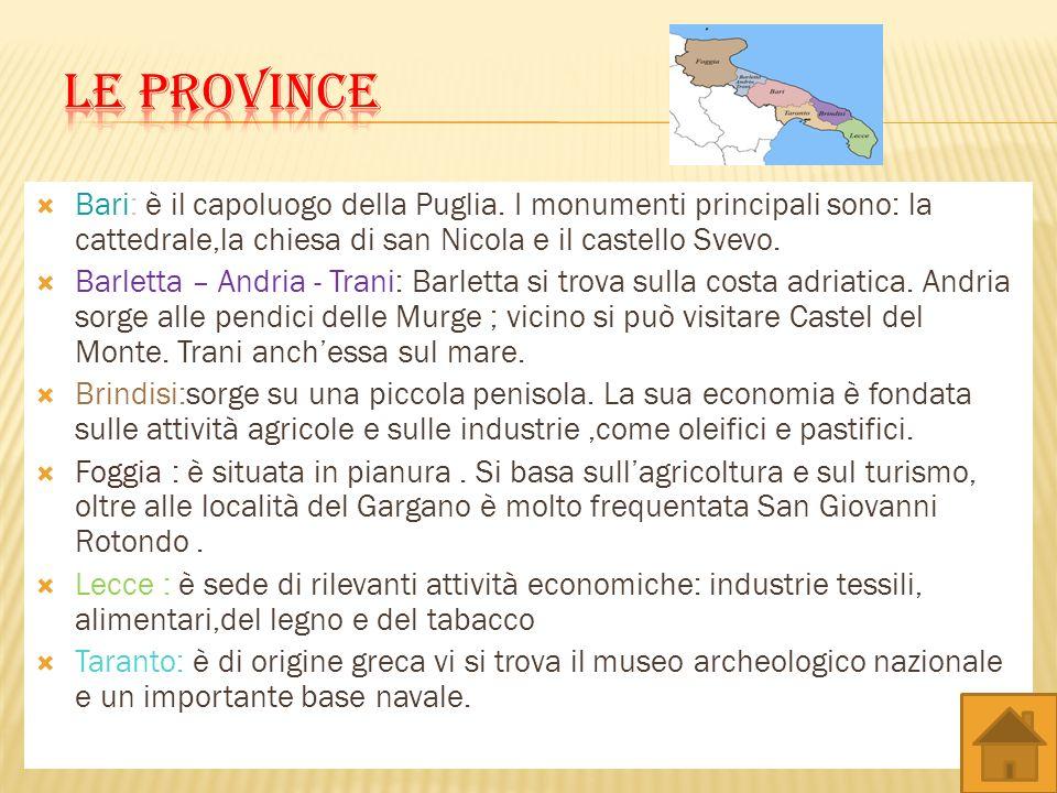 Le province Bari: è il capoluogo della Puglia. I monumenti principali sono: la cattedrale,la chiesa di san Nicola e il castello Svevo.