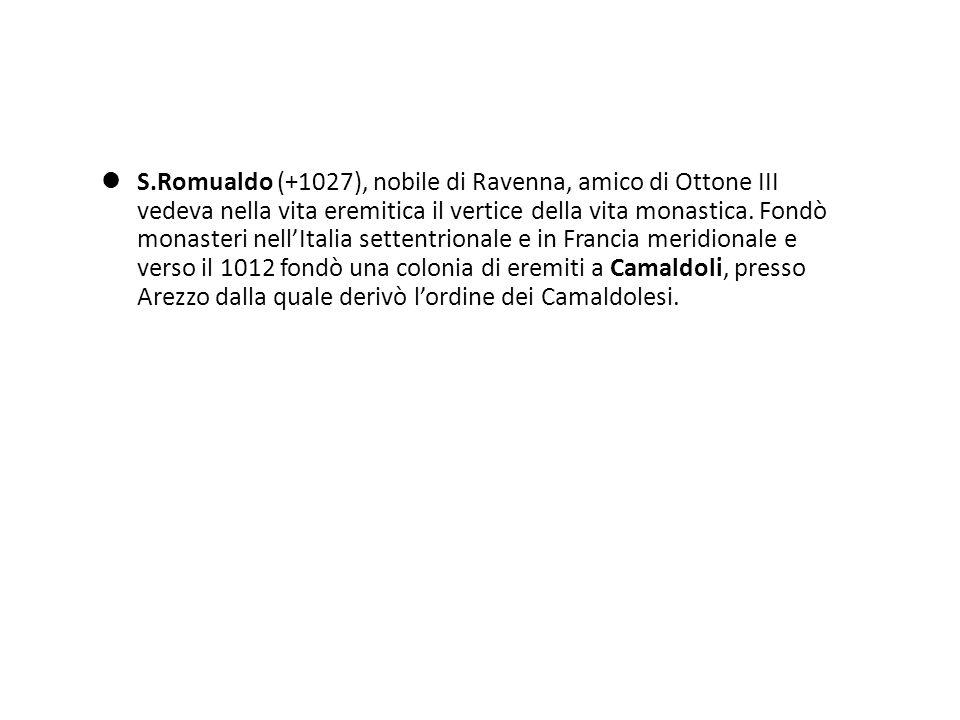 S.Romualdo (+1027), nobile di Ravenna, amico di Ottone III vedeva nella vita eremitica il vertice della vita monastica.