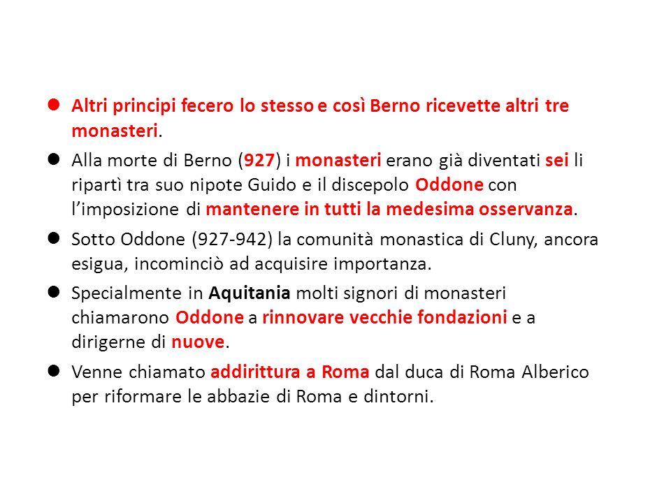 Altri principi fecero lo stesso e così Berno ricevette altri tre monasteri.