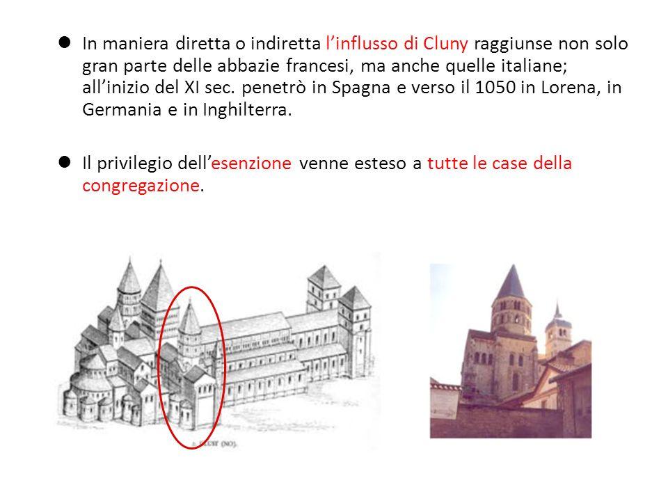 In maniera diretta o indiretta l'influsso di Cluny raggiunse non solo gran parte delle abbazie francesi, ma anche quelle italiane; all'inizio del XI sec. penetrò in Spagna e verso il 1050 in Lorena, in Germania e in Inghilterra.