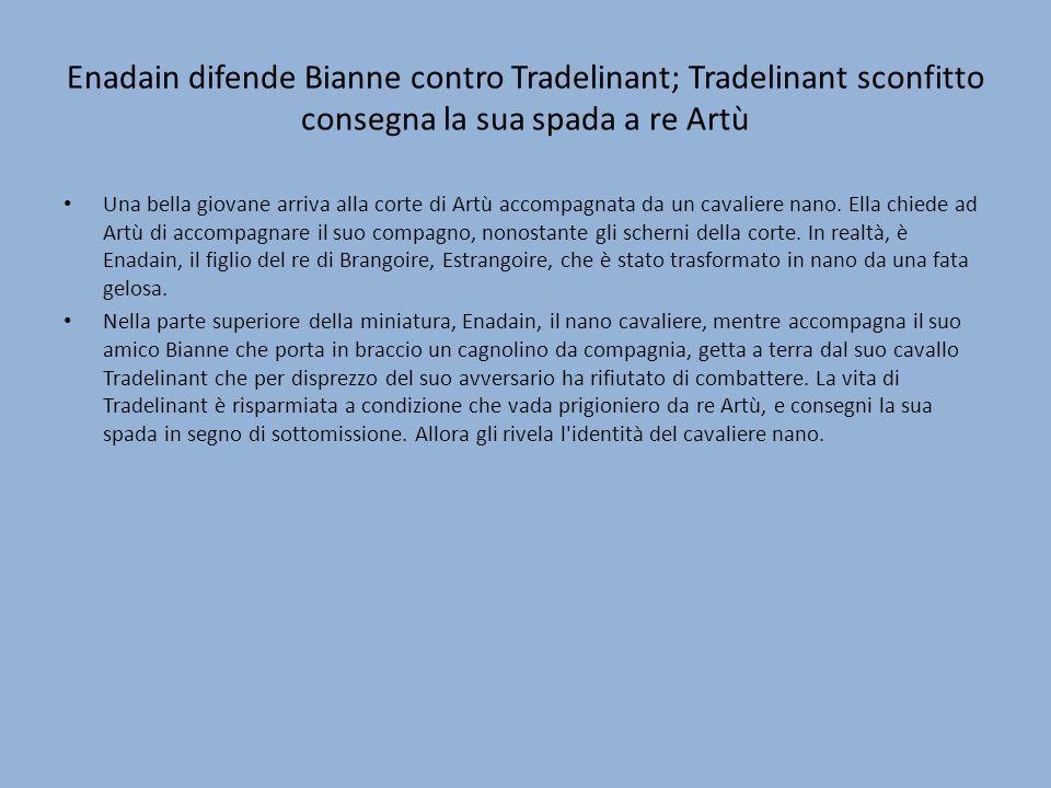 Enadain difende Bianne contro Tradelinant; Tradelinant sconfitto consegna la sua spada a re Artù