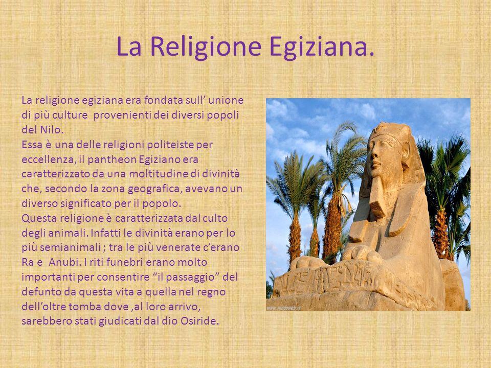 La Religione Egiziana. La religione egiziana era fondata sull' unione di più culture provenienti dei diversi popoli del Nilo.