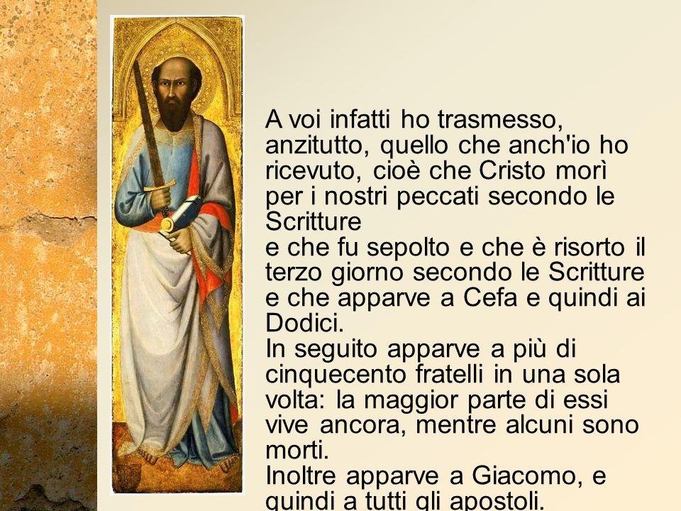 Inoltre apparve a Giacomo, e quindi a tutti gli apostoli.