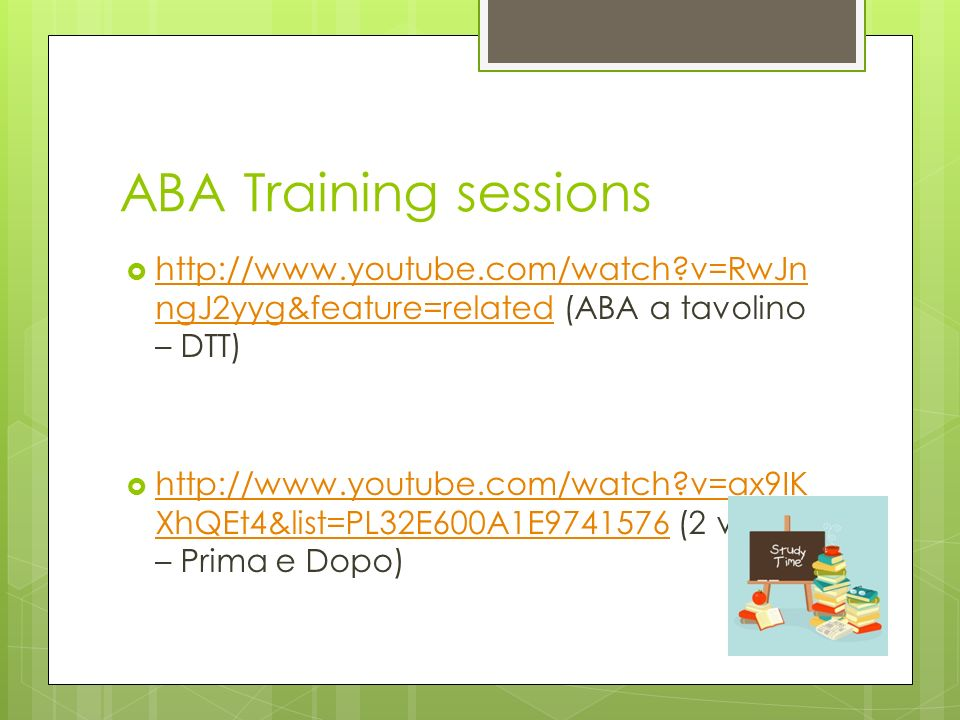 ABA Training sessions http://www.youtube.com/watch v=RwJnngJ2yyg&feature=related (ABA a tavolino – DTT)