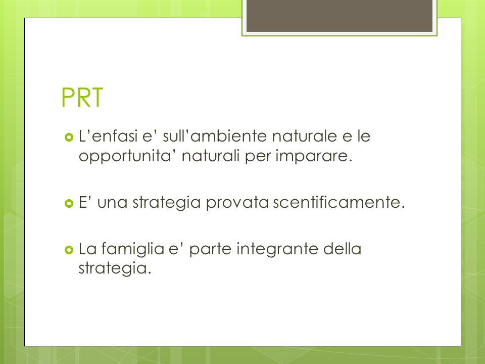 PRT L'enfasi e' sull'ambiente naturale e le opportunita' naturali per imparare. E' una strategia provata scentificamente.