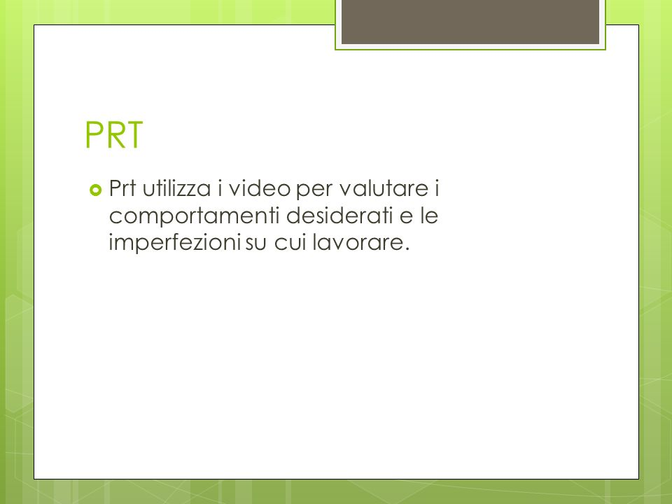 PRT Prt utilizza i video per valutare i comportamenti desiderati e le imperfezioni su cui lavorare.