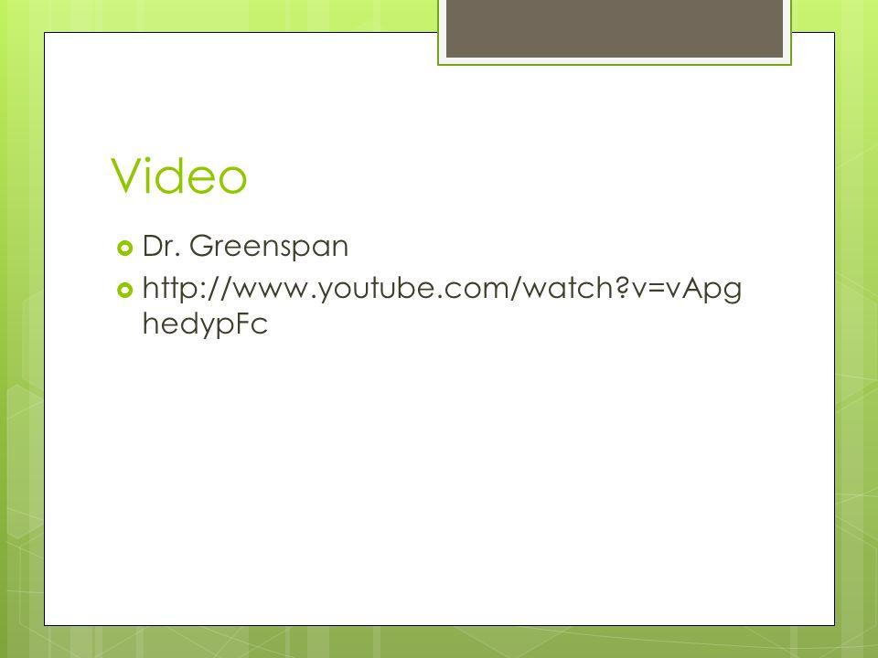 Video Dr. Greenspan http://www.youtube.com/watch v=vApghedypFc 1:30