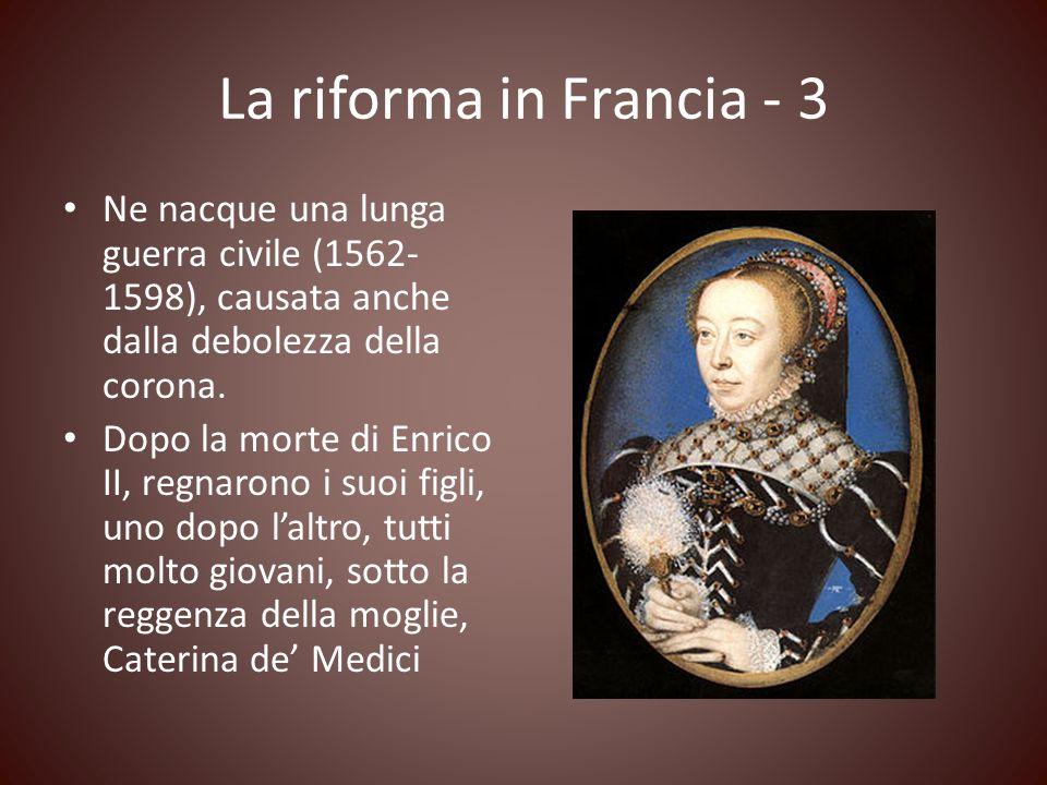 La riforma in Francia - 3 Ne nacque una lunga guerra civile (1562-1598), causata anche dalla debolezza della corona.