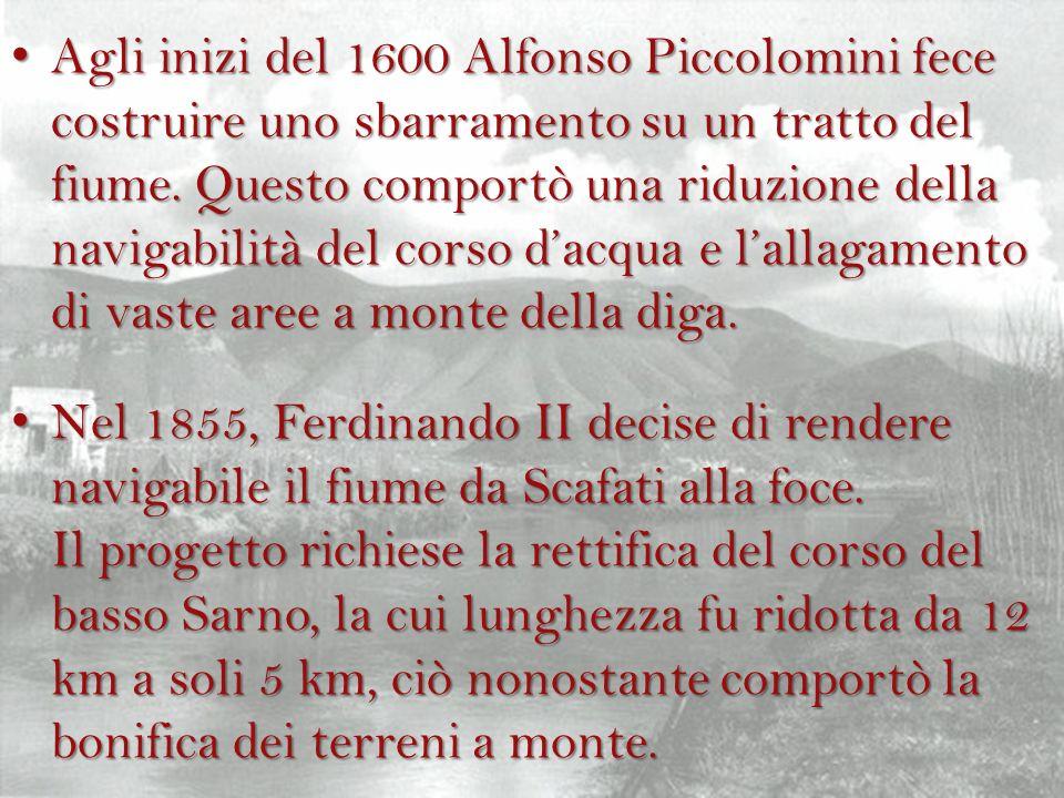 Agli inizi del 1600 Alfonso Piccolomini fece costruire uno sbarramento su un tratto del fiume. Questo comportò una riduzione della navigabilità del corso d'acqua e l'allagamento di vaste aree a monte della diga.