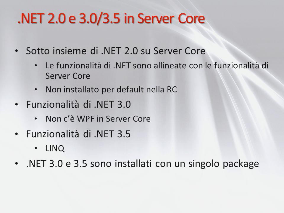 .NET 2.0 e 3.0/3.5 in Server Core Sotto insieme di .NET 2.0 su Server Core.