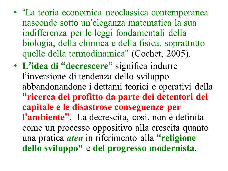 La teoria economica neoclassica contemporanea nasconde sotto un'eleganza matematica la sua indifferenza per le leggi fondamentali della biologia, della chimica e della fisica, soprattutto quelle della termodinamica (Cochet, 2005).