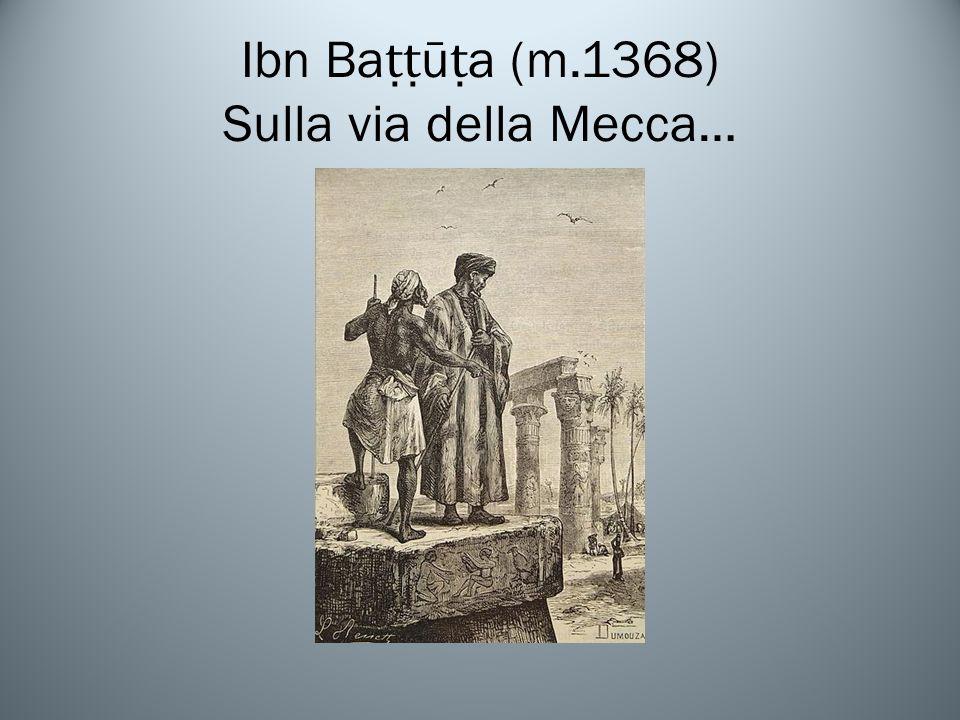 Ibn Baṭṭūṭa (m.1368) Sulla via della Mecca…