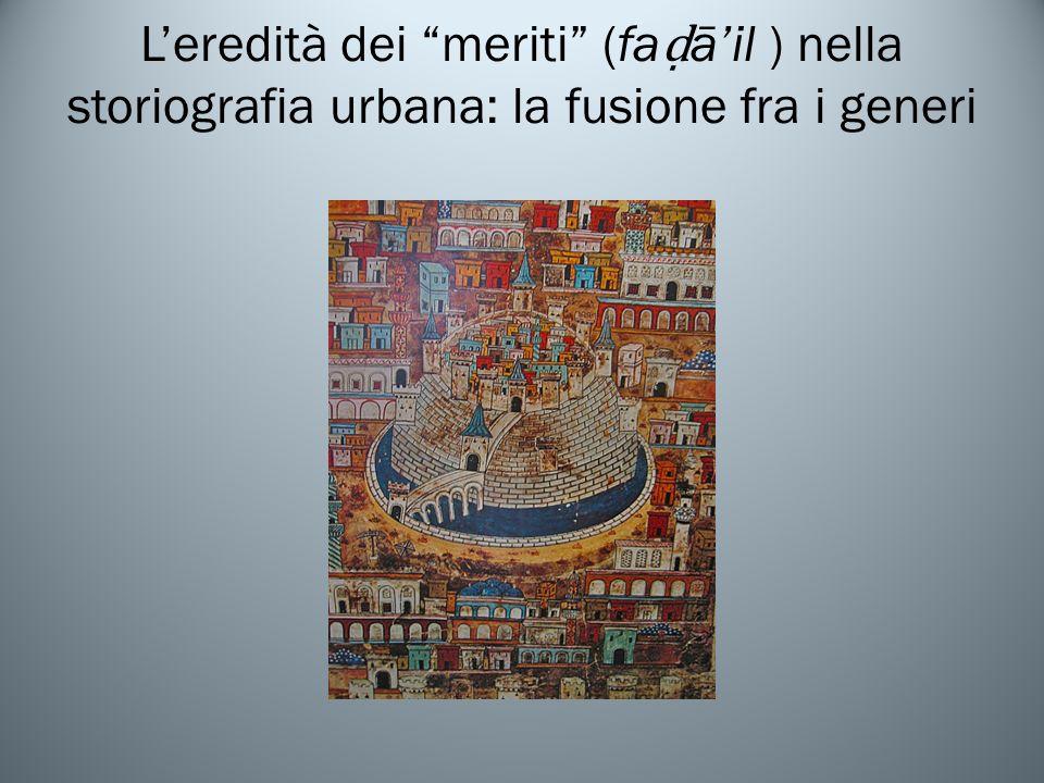 L'eredità dei meriti (faḍā'il ) nella storiografia urbana: la fusione fra i generi
