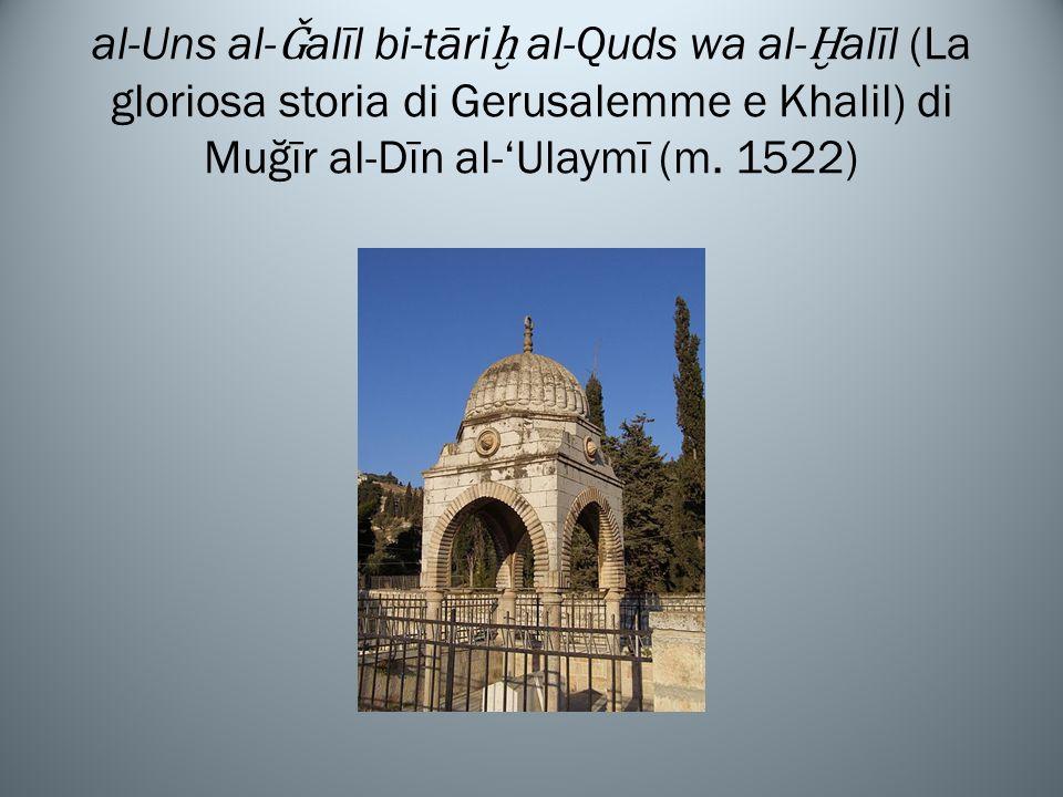 al-Uns al-Ǧalīl bi-tāriḫ al-Quds wa al-Ḫalīl (La gloriosa storia di Gerusalemme e Khalil) di Muğīr al-Dīn al-'Ulaymī (m.