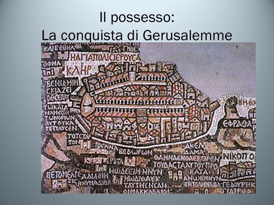Il possesso: La conquista di Gerusalemme