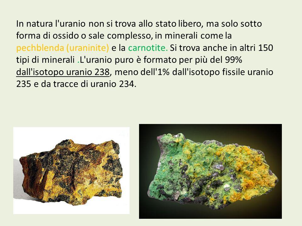 In natura l uranio non si trova allo stato libero, ma solo sotto forma di ossido o sale complesso, in minerali come la pechblenda (uraninite) e la carnotite.