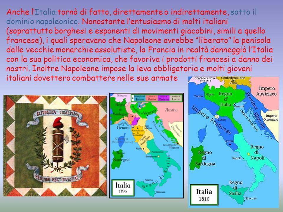 Anche l'Italia tornò di fatto, direttamente o indirettamente, sotto il dominio napoleonico.