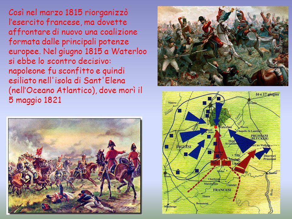 Così nel marzo 1815 riorganizzò l'esercito francese, ma dovette affrontare di nuovo una coalizione formata dalle principali potenze europee.