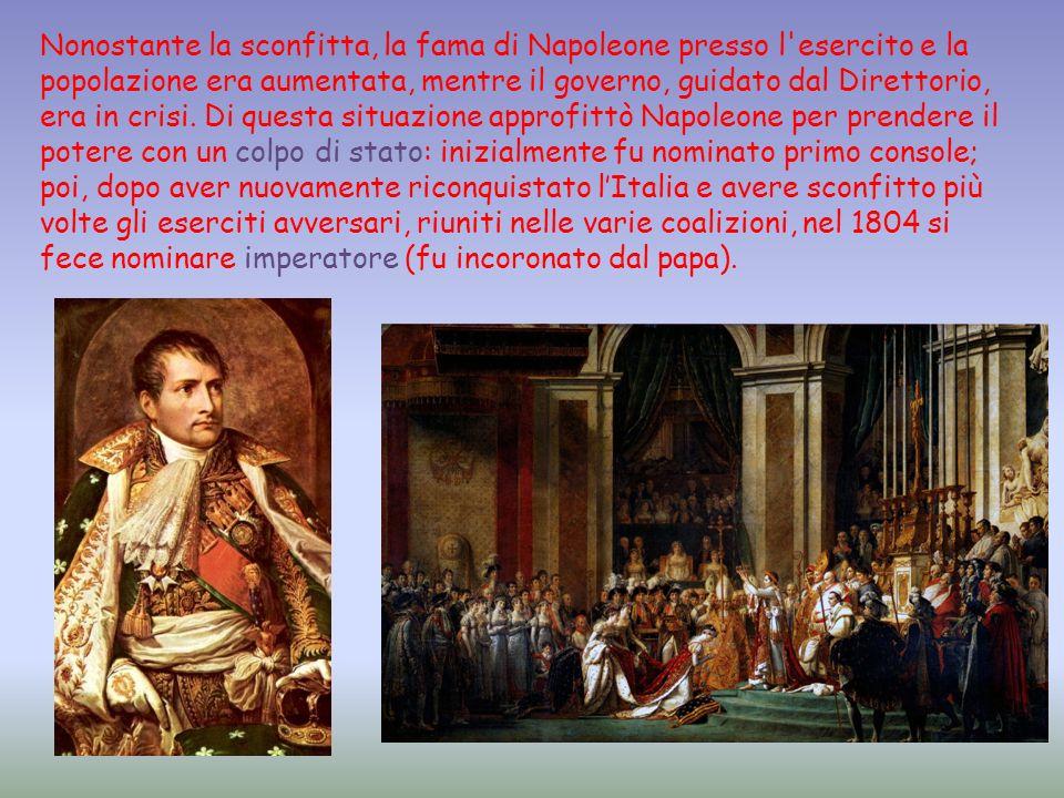 Nonostante la sconfitta, la fama di Napoleone presso l esercito e la popolazione era aumentata, mentre il governo, guidato dal Direttorio, era in crisi.