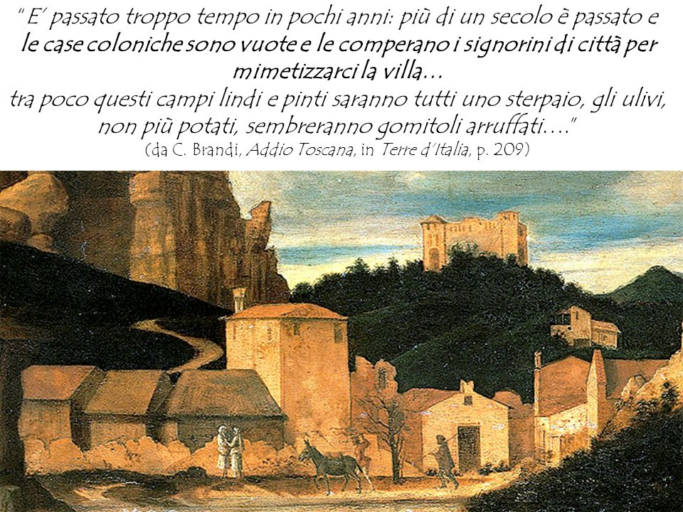 (da C. Brandi, Addio Toscana, in Terre d'Italia, p. 209)