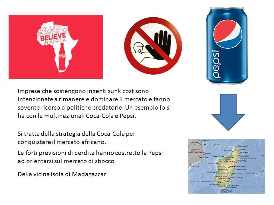 Imprese che sostengono ingenti sunk cost sono intenzionate a rimanere e dominare il mercato e fanno sovente ricorso a politiche predatorie. Un esempio lo si ha con le multinazionali Coca-Cola e Pepsi.