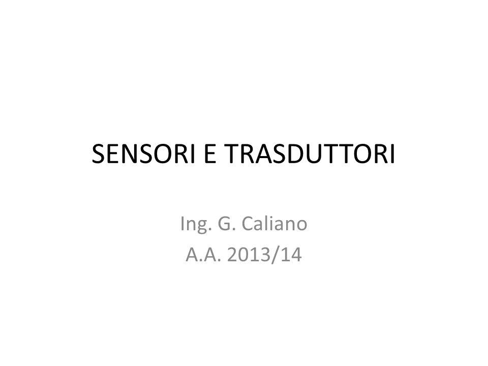 SENSORI E TRASDUTTORI Ing. G. Caliano A.A. 2013/14