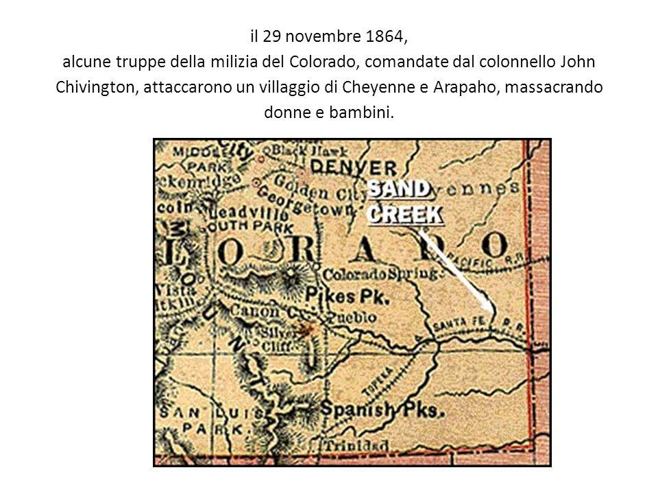 il 29 novembre 1864, alcune truppe della milizia del Colorado, comandate dal colonnello John Chivington, attaccarono un villaggio di Cheyenne e Arapaho, massacrando donne e bambini.