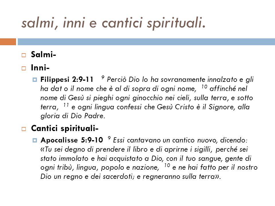 salmi, inni e cantici spirituali.