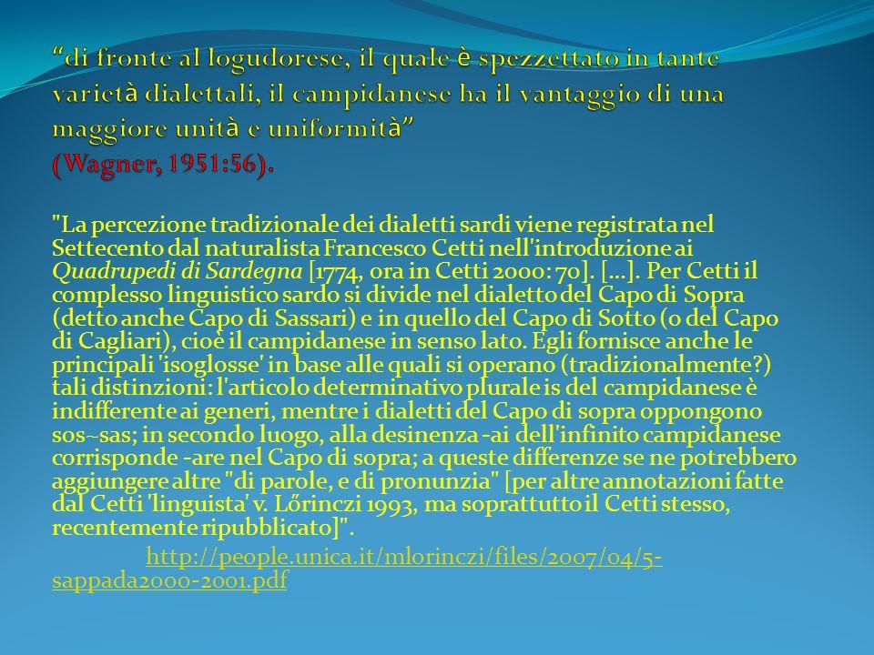 di fronte al logudorese, il quale è spezzettato in tante varietà dialettali, il campidanese ha il vantaggio di una maggiore unità e uniformità