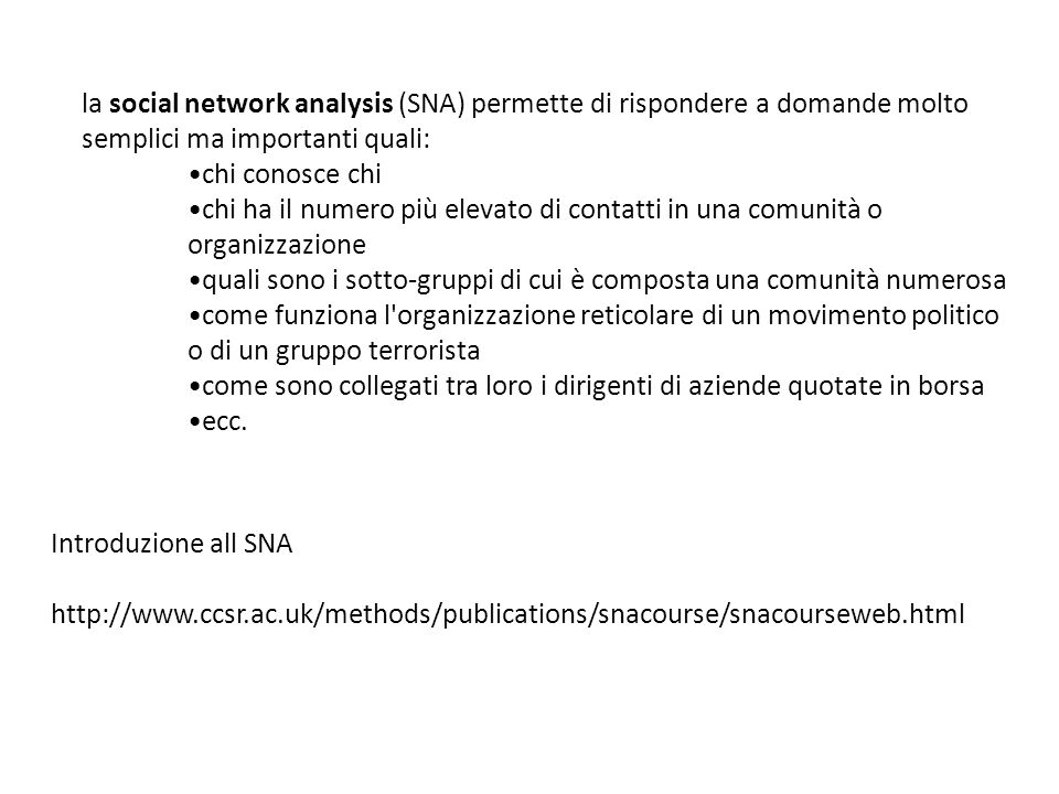 la social network analysis (SNA) permette di rispondere a domande molto semplici ma importanti quali: