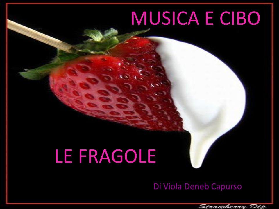 MUSICA E CIBO LE FRAGOLE Di Viola Deneb Capurso