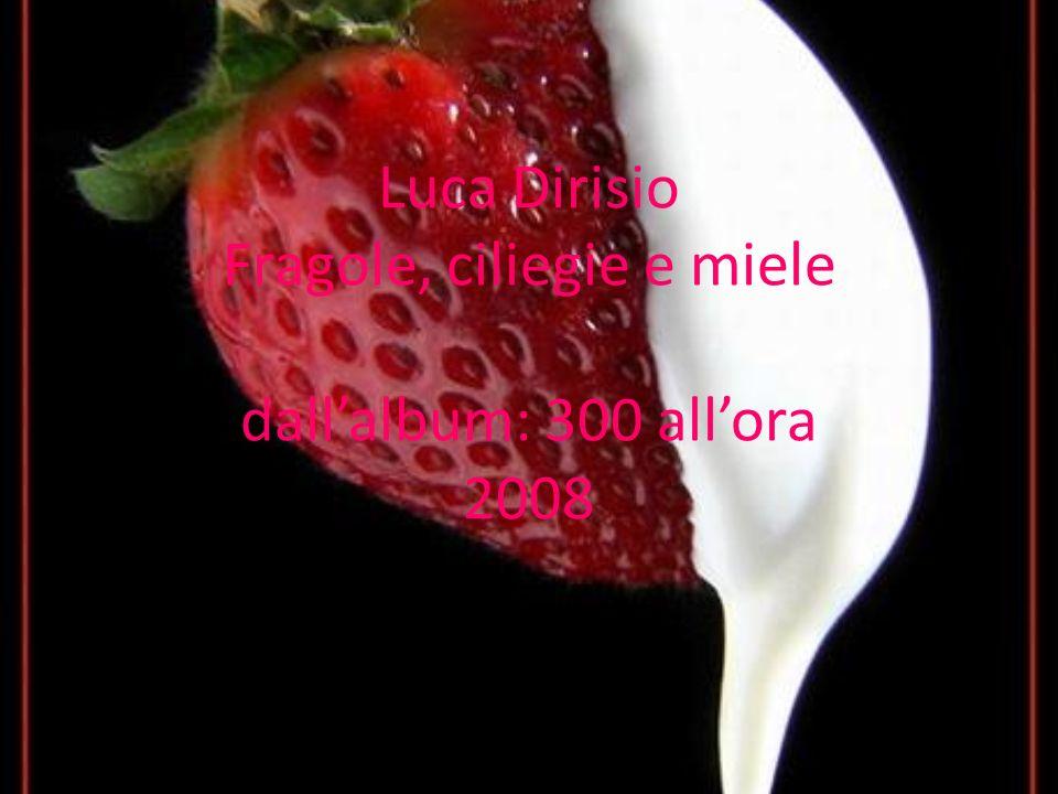 Luca Dirisio Fragole, ciliegie e miele dall'album: 300 all'ora 2008