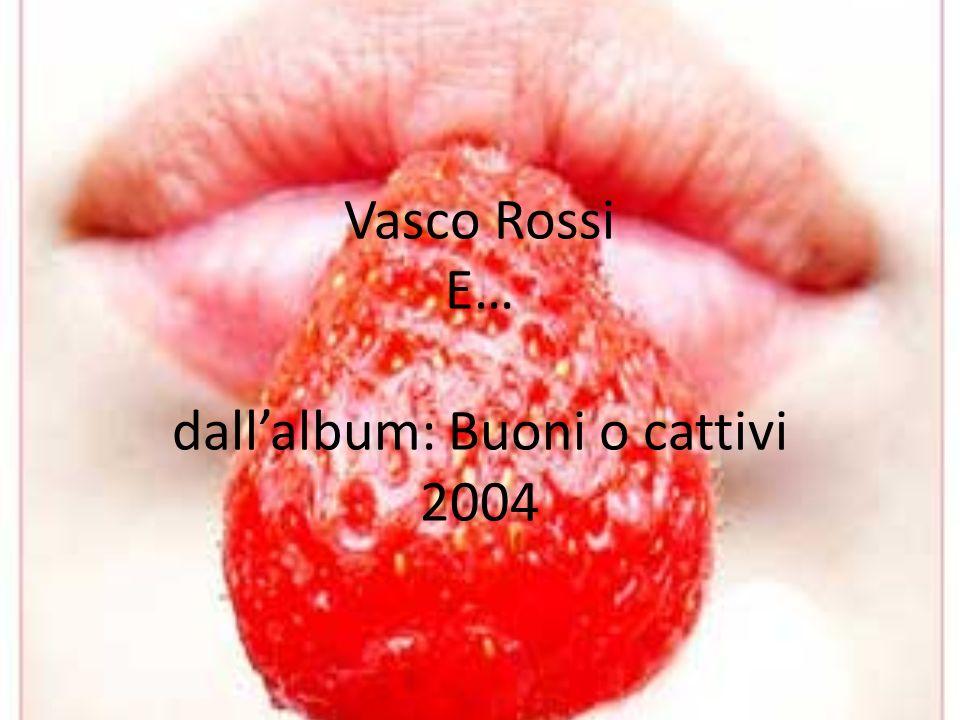 Vasco Rossi E… dall'album: Buoni o cattivi 2004