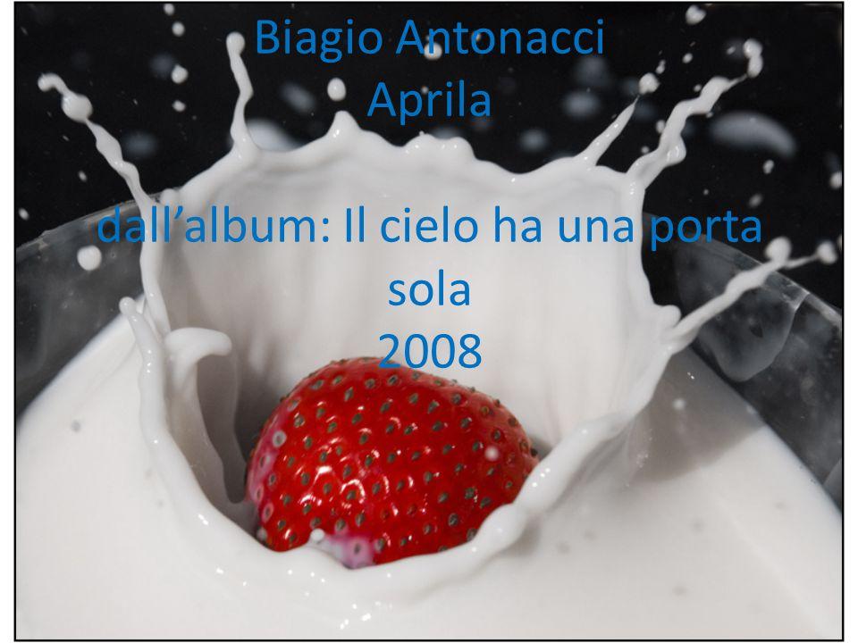 Biagio Antonacci Aprila dall'album: Il cielo ha una porta sola 2008