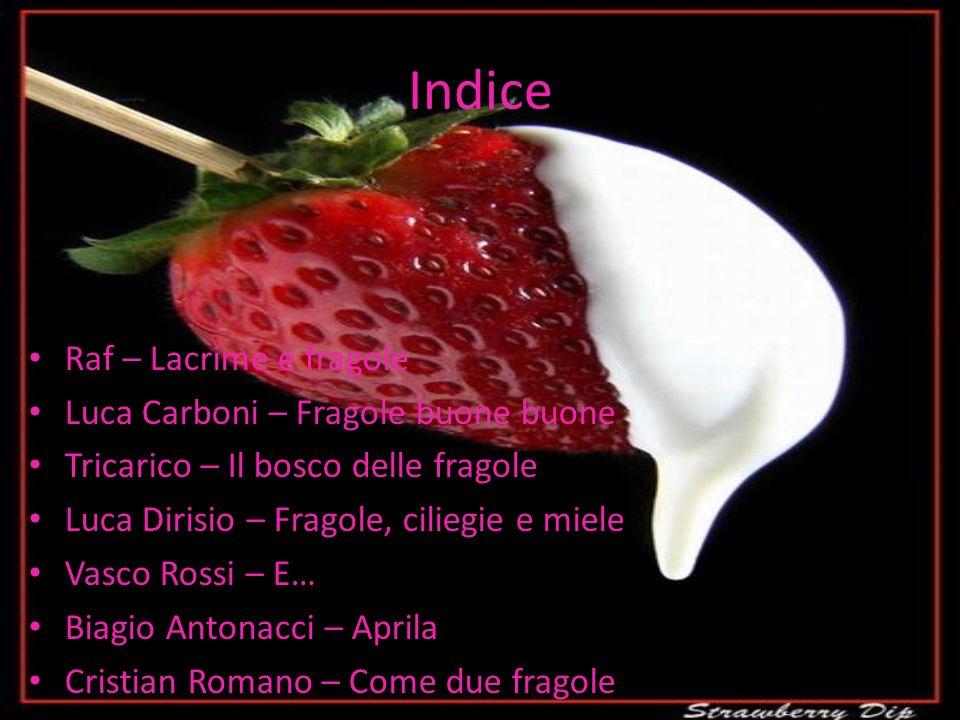 Indice Raf – Lacrime e fragole Luca Carboni – Fragole buone buone