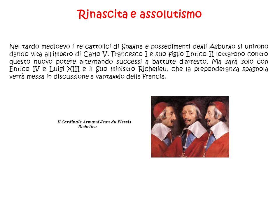 Rinascita e assolutismo Il Cardinale Armand Jean du Plessis Richelieu