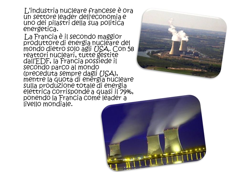 L'industria nucleare francese è ora un settore leader dell economia e uno dei pilastri della sua politica energetica.