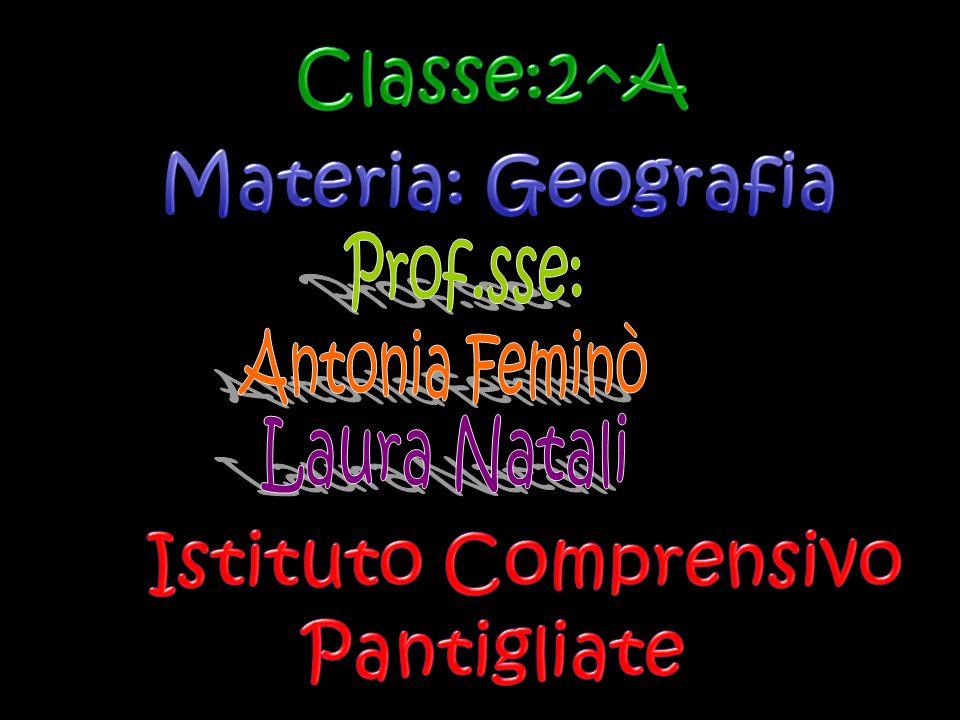 Classe:2^A Materia: Geografia Istituto Comprensivo Pantigliate